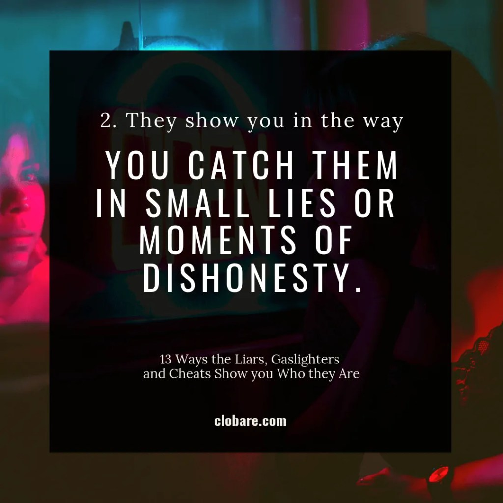 13 Ways the Liars, Gas-lighters and Cheats Show you Who They Are: #2. They show you in the way you catch them in small lies or moments of dishonesty.