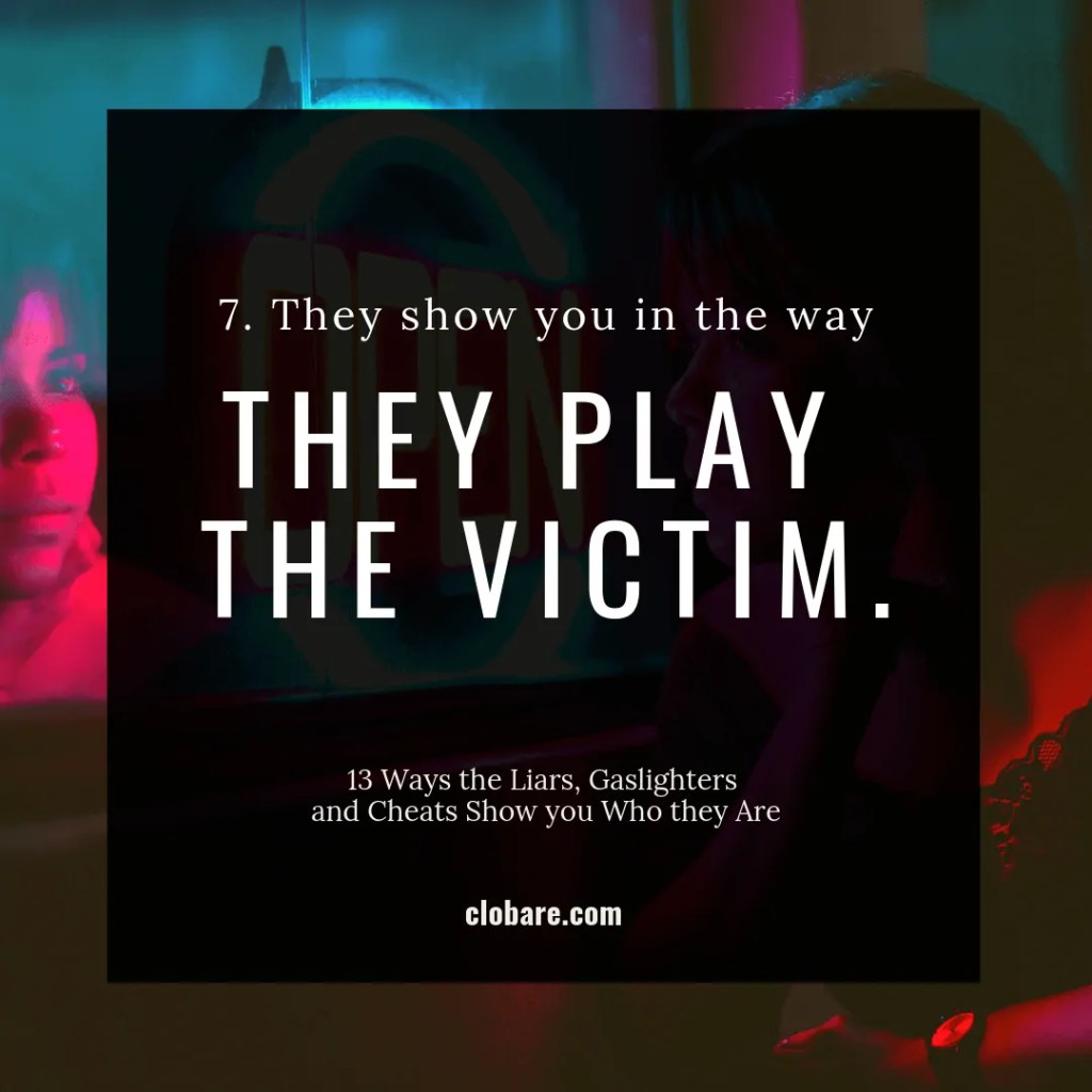 13 Ways the Liars, Gas-lighters and Cheats Show you Who They Are: #7. They show you in the way they play the victim.