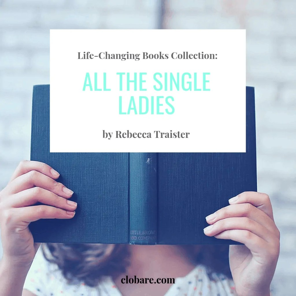 Life-Changing Books Collection: All the Singles Ladies by Rebecca Traister | Clo Bare, clobare.com
