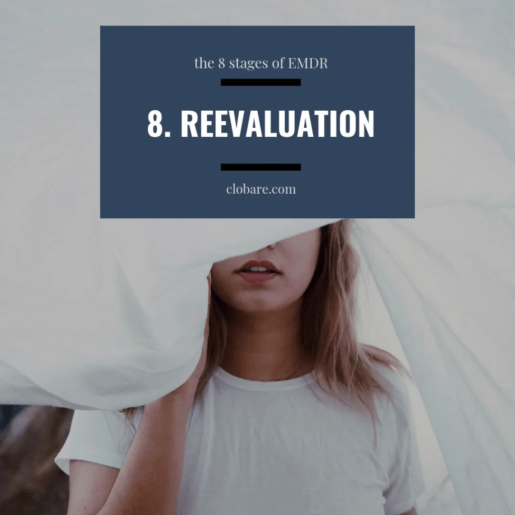 The 8 Stages of EMDR: #8 Reevaluation, Clo Bare, Clobare.com #mentalhealth #ptsd #EMDR #trauma #traumatherapy #therapy