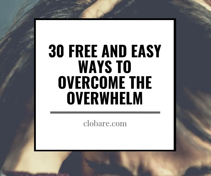 30 Free and easy ways to overcome the overwhelm. Clo Bare. CLobare.com #mentalhealth #anxiety #overwhelm #managingmentalhealth #managinganxiety #anxietyquotes
