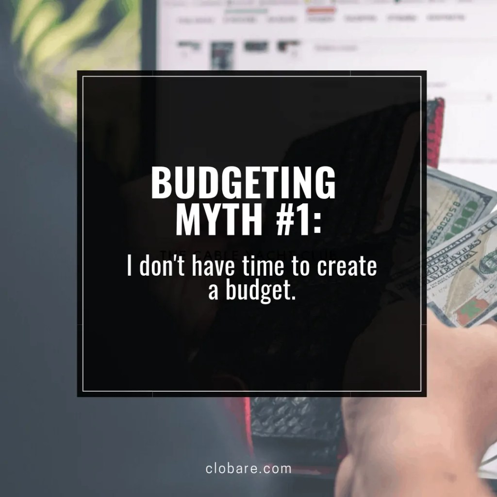 How to Create a Budget: Budgeting Myth #1-- I don't have time to create a budget. Clo Bare, clobare.com