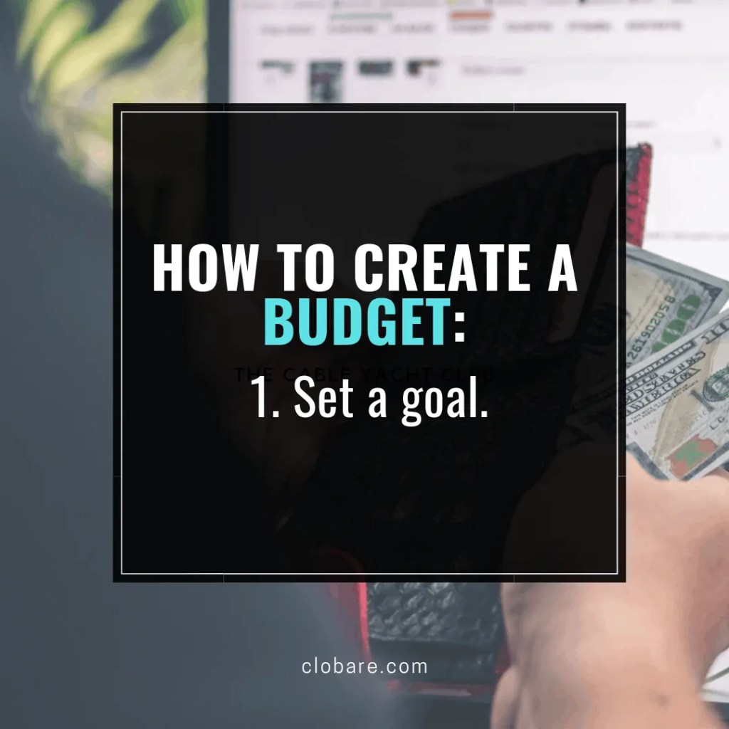 How to Create a Budget: Step 1- Set a goal. Clo Bare, clobare.com