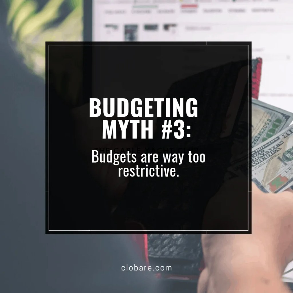 How to Create a Budget: Budgeting Myth #3, Budgets are way too restrictive. Clo Bare, clobare.com