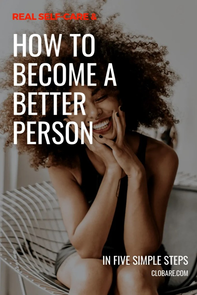 Real Self-Care & How to Become a Better Person in Five Simple Steps: Clo Bare, Clobare.com