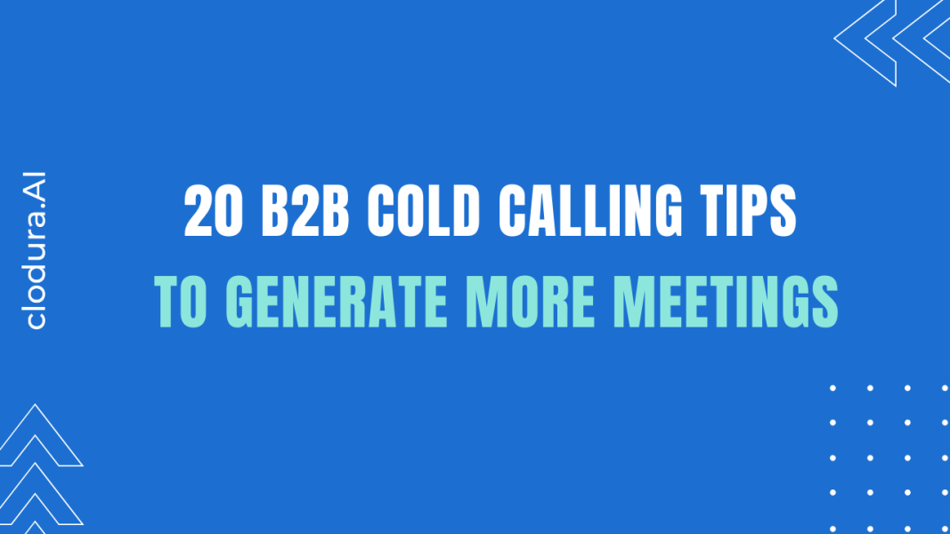 20 B2B Cold Calling Tips to Generate More Meetings