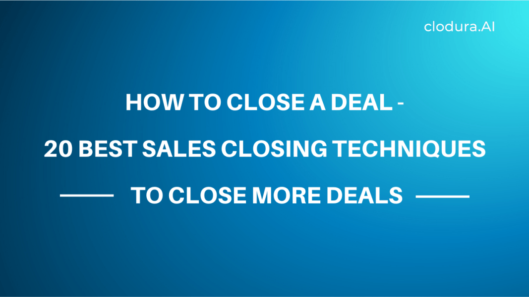 How to Close a Deal - 20 Best Sales Closing Techniques to Close More Deals