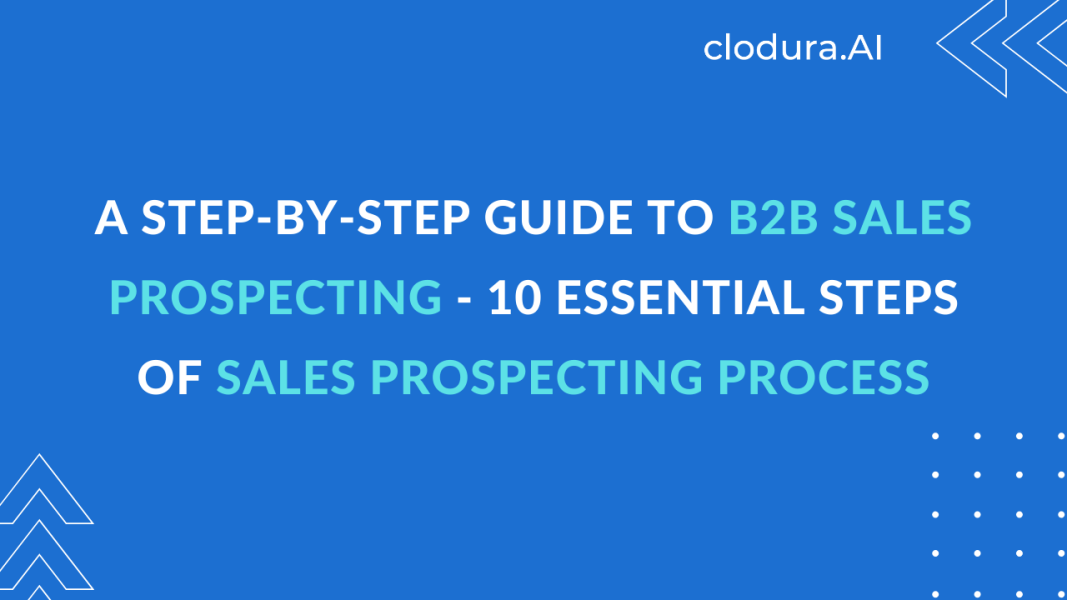 A Complete Step-by-Step Guide to B2B Sales Prospecting - 10 Essential Steps of Sales Prospecting Process