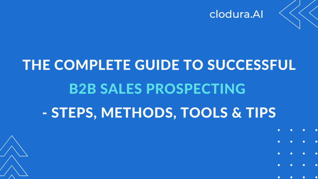 The Complete Guide to Successful B2B Sales Prospecting - Steps, Methods, Tools & Tips