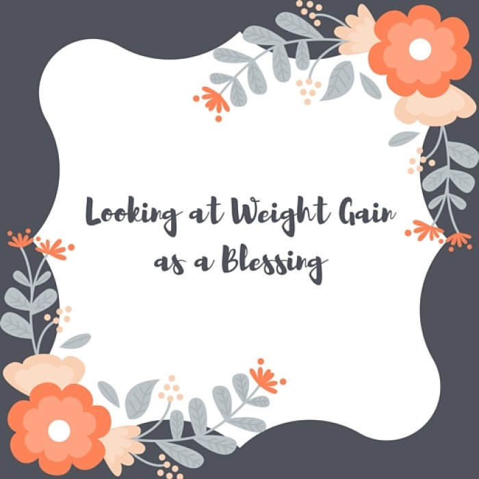 Looking at WeightGain as a Blessing