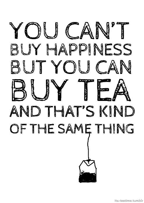 you-cant-buy-happiness-but-you-can-buy-tea-and-thats-kind-of-the-same-thing-3