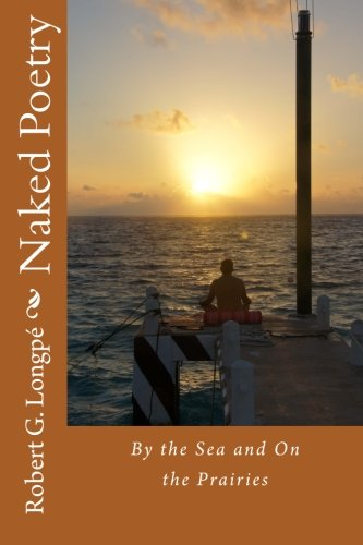 Naked Poetry: By the Sea and On the Prairies (Volume 1)