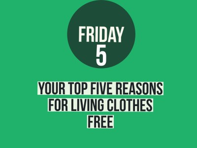 your top five reasons for living clothes free