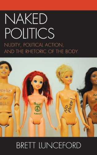 Naked Politics: Nudity, Political Action, and the Rhetoric of the Body