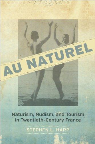 Au Naturel: Naturism, Nudism, and Tourism in Twentieth-Century France
