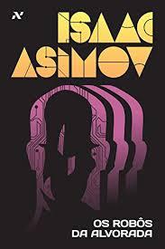 capa_robos-alvorada Resenha | Os robôs da alvorada, de Isaac Asimov
