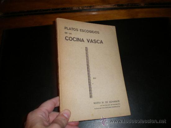 PLATOS ESCOGIDOS DE LA COCINA VASCA. MARIA M. DE ECHAGÜE (MARQUESA DE PARABERE). ARTES GRAFICAS GRIJ (Libros Antiguos, Raros y Curiosos - Cocina y Gastronomía)