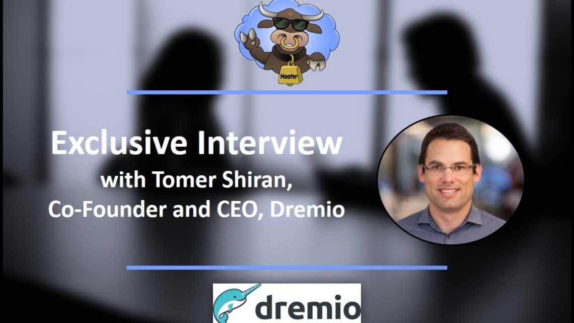 Q&A: Tomer Shiran of Dremio On Data Lake Engines, Cloud, Critical Data Challenges and More