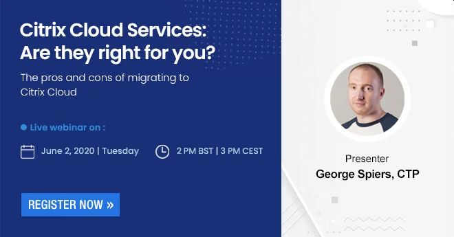 Webinar: Citrix Cloud Services – Are they right for you? Pros and Cons