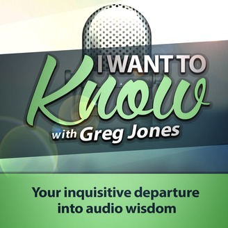 I Want to Know: with Greg Jones