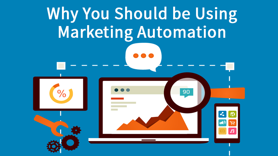 Why You Should be Using Marketing Automation