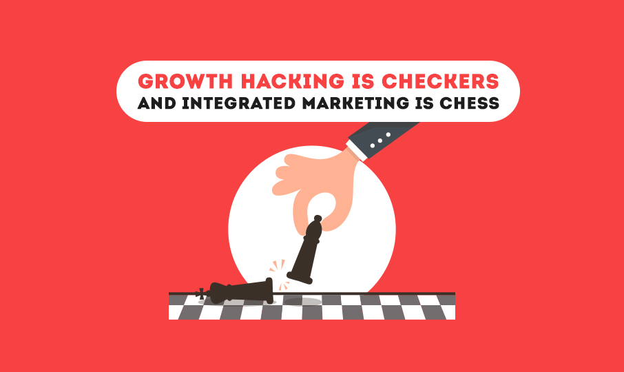 Growth Hacking is Checkers, and Integrated Marketing is Chess