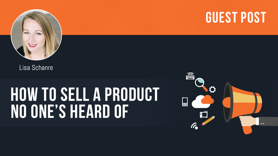 How To Sell A Product No One's Heard Of