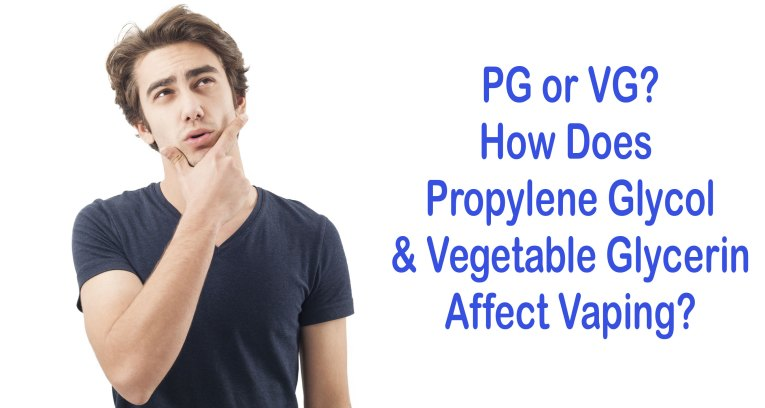 PG or VG-How does Propylene Glycol and Vegetable Glycerin Affect Vaping?