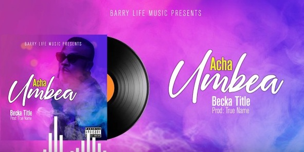 (New Audio) Beka Title - ACHA UMBEA Mp3 Download