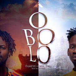 AUDIO: Fameye ft Mr Eazi – OBOLO Mp3 Download
