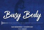 AUDIO: Nuh Mziwanda ft Country Boy – BUSY BODY Mp3 DOWNLOAD