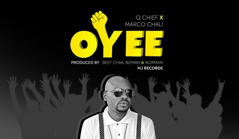 AUDIO: Q Chief Ft Marco Chali - OYEE Mp3 Download