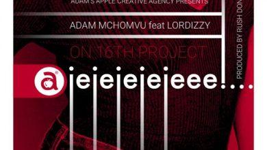 Photo of Adam Mchomvu Ft Lordizzy – Ajejejejeee Mp3 Download