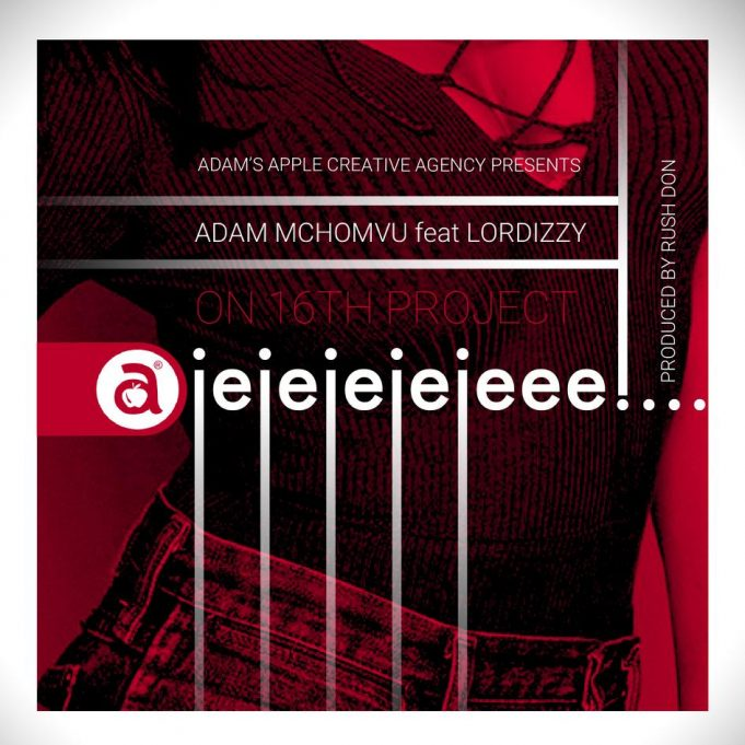 Adam Mchomvu Ft Lordizzy – Ajejejejeee Mp3 Download