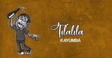 Kayumba – TilaLila Mp4 Download