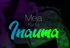 AUDIO: Meja Kunta – Inauma Mp3 Download