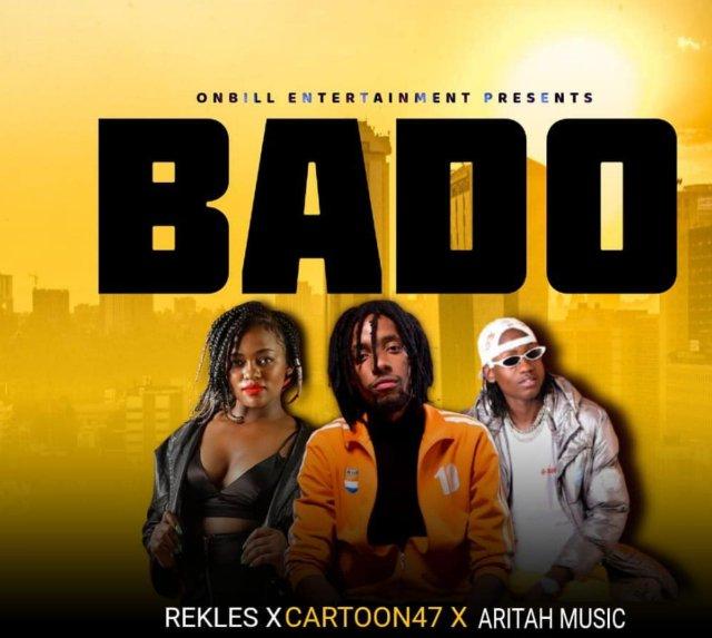AUDIO: Rekles Ft Cartoon47 & Arita Music – BADO Mp3