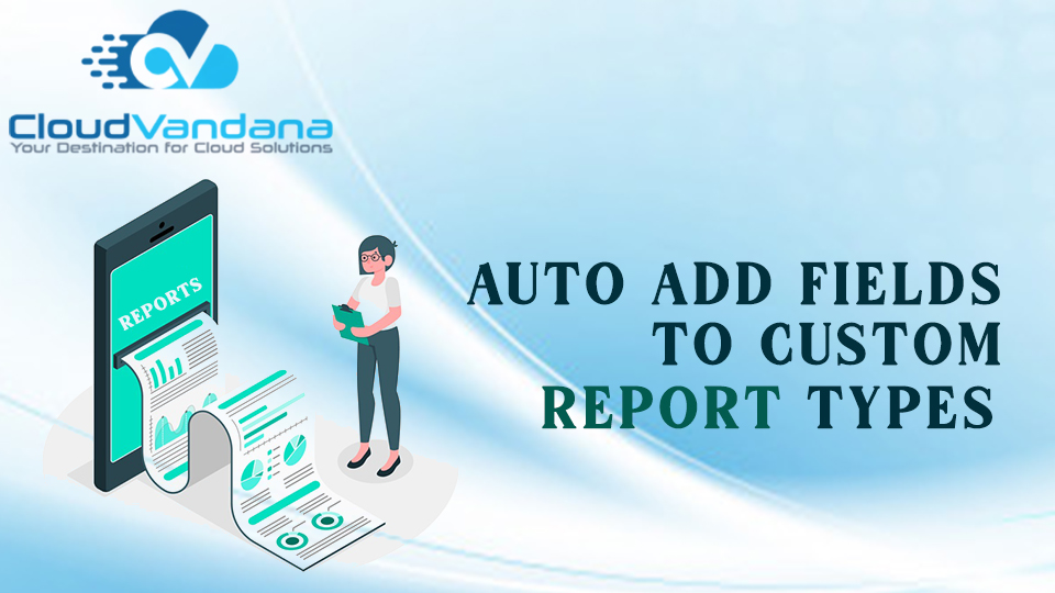 Auto Add Fields to Custom Report Types