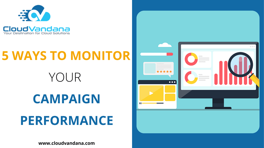 5 WAYS TO MONITOR YOUR CAMPAIGN PERFORMANCE