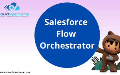 NEW SALESFORCE FLOW ORCHESTRATOR AND ITS BENEFITS
