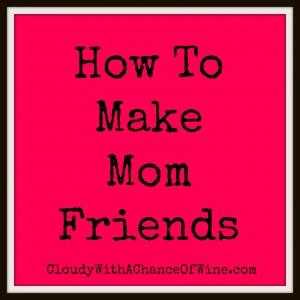 How To Make Mom Friends 300x300 How to make mom friends