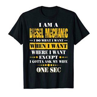 I Am A Diesel Mechanic I Do What I Want Gotta Ask My Wife
