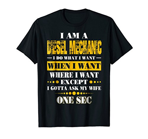 I Am A Diesel Mechanic I Do What I Want Gotta Ask My Wife
