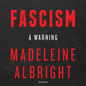 Fascism, a warning. By Madeleine Albright
