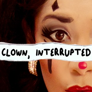 Clown, Interrupted with KiKi Maroon podcast artwork