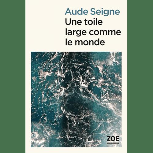 Aude Seigne - Une toile large comme le monde - Editions Zoé