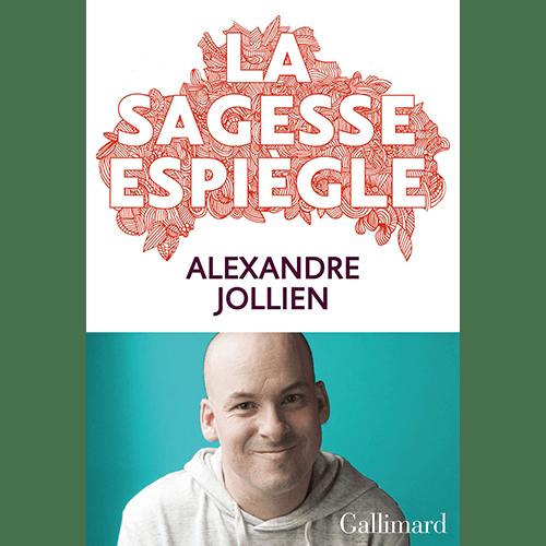 Alexandre Jollien - La sagesse espiègle - Editions Gallimard