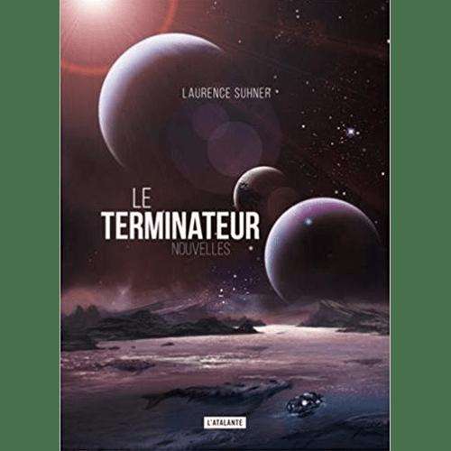 Laurence Suhner - Le Terminateur - Editions L'Atalante