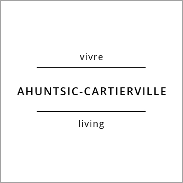Vivre Ahuntsic-Cartierville Living