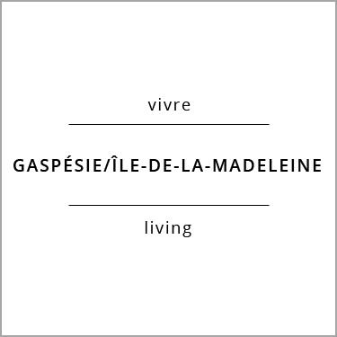 Vivre Gaspésie/Île-de-la-Madeleine Living
